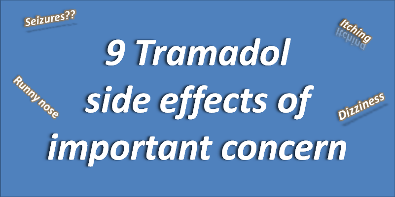 9 Tramadol Side Effects Of Important Concern